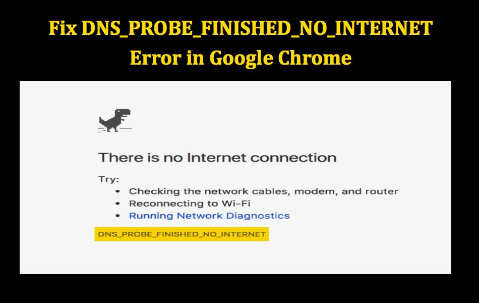 Fix DNS_PROBE_FINISHED_NO_INTERNET Error in Chrome