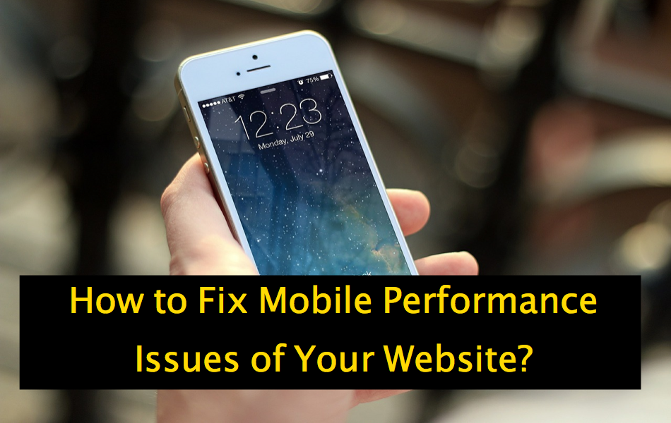 How to Fix Mobile Performance Issues of Your Website?