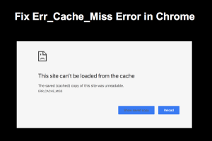 Fix Err_Cache_Miss Error in Chrome