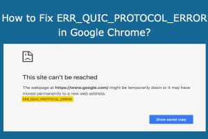 How to Fix ERR_QUIC_PROTOCOL_ERROR in Google Chrome?