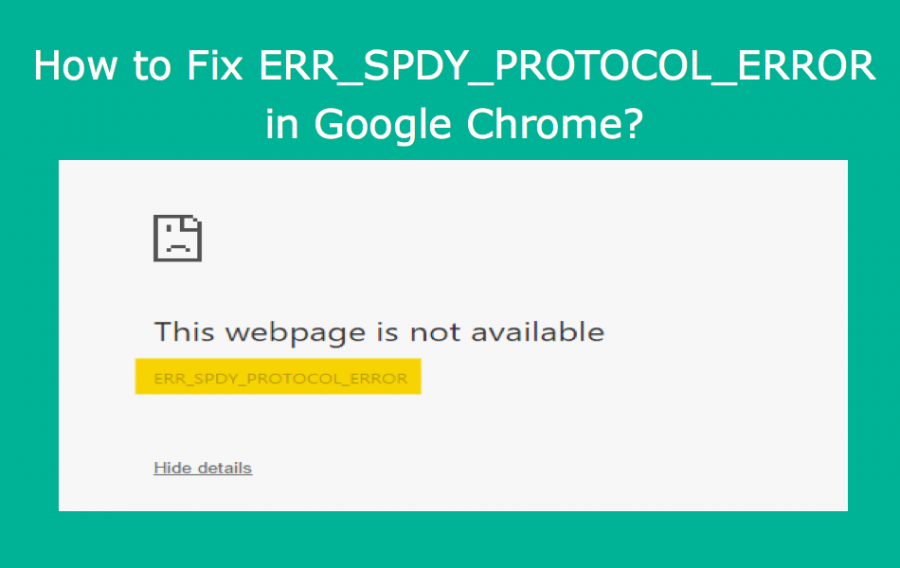 How to Fix ERR_SPDY_PROTOCOL_ERROR in Google Chrome?