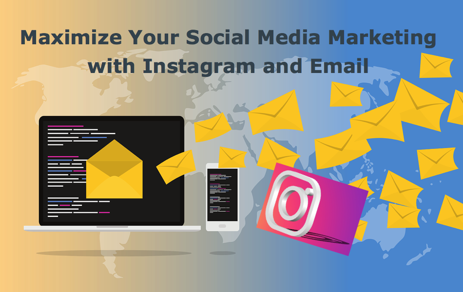 Maximize Your Social Media Marketing with Instagram and Email