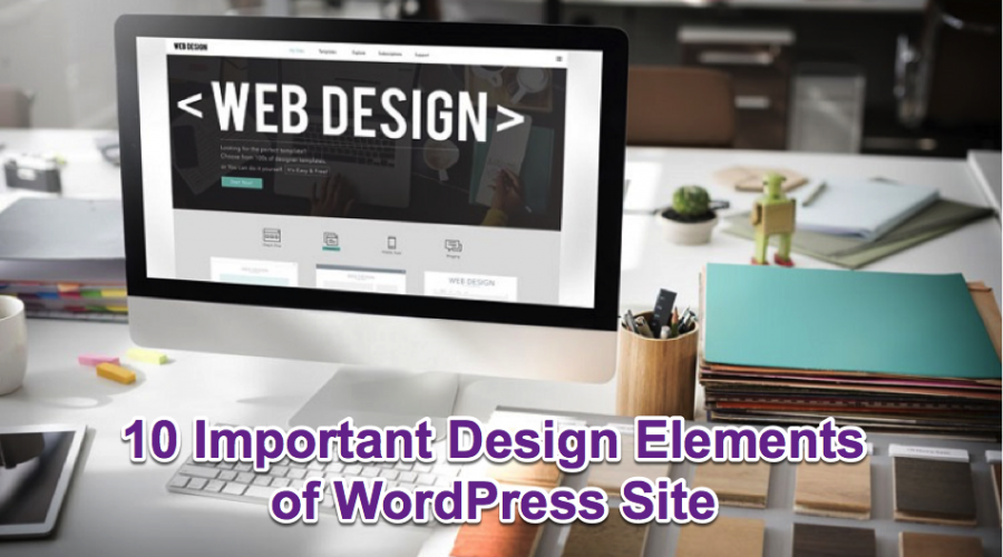 Top 10 Important Design Elements of WordPress Site