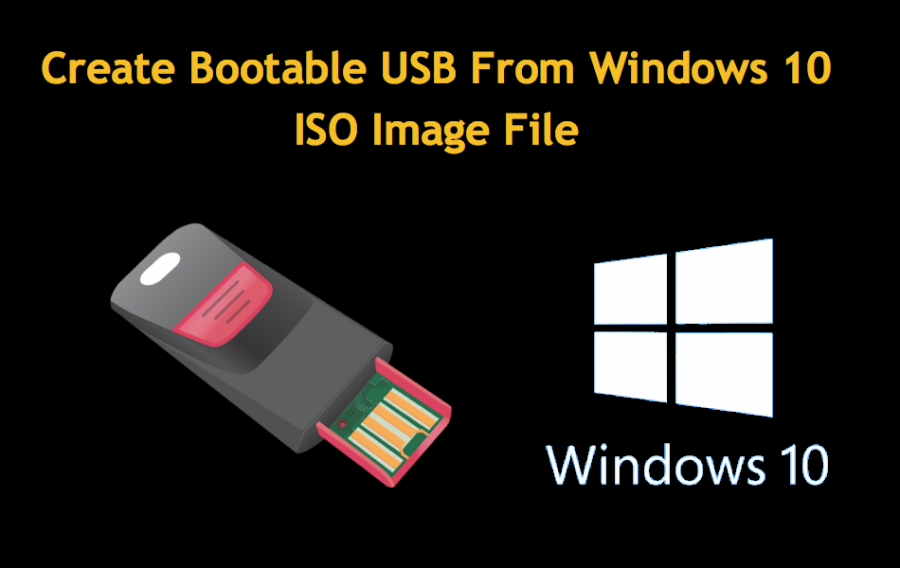 How to Create Bootable USB from Windows 10 ISO Image File?
