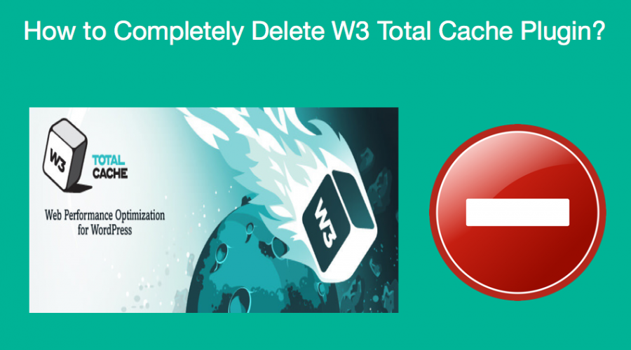 How to Completely Delete W3 Total Cache Plugin?