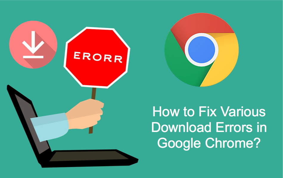 How to Fix Various Download Errors in Google Chrome?