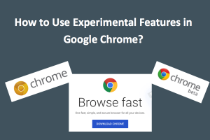 How to Use Experimental Features in Google Chrome?