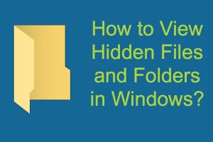 How to View Hidden Files and Folders in Windows?