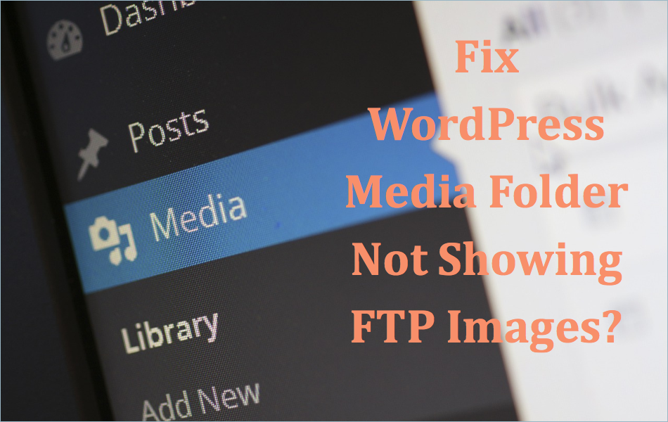 Fix WordPress Media Library Not Showing Images Uploaded with FTP?