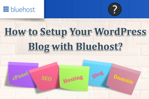How to Setup Your WordPress Blog with Bluehost?