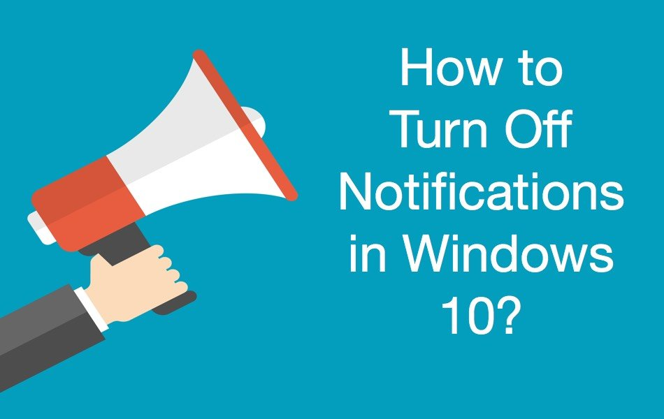 How to Turn Off Notifications in Windows 10?