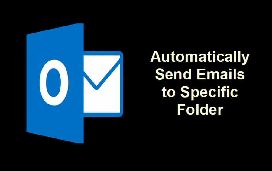 How to Automatically Send Emails to Specific Folder in Outlook?