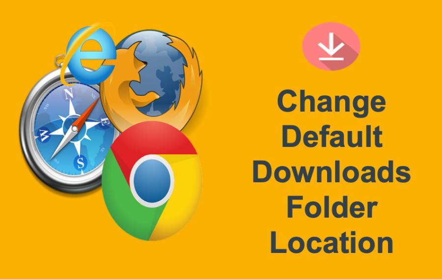 Change Default Downloads Folder in Browsers