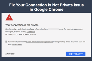 Fix Your Connection is Not Private Issue in Google Chrome