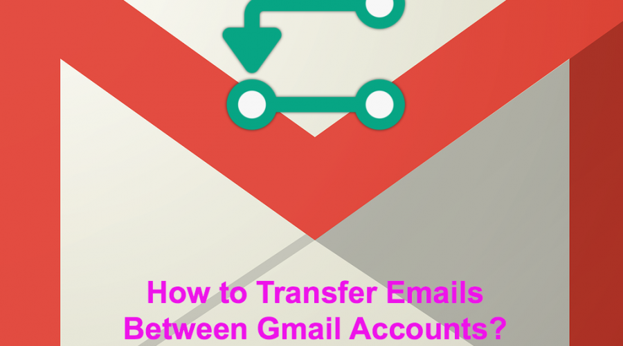 How to Transfer Emails Between Gmail Accounts?