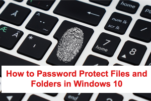 Password Protect Files and Folders in Windows 10