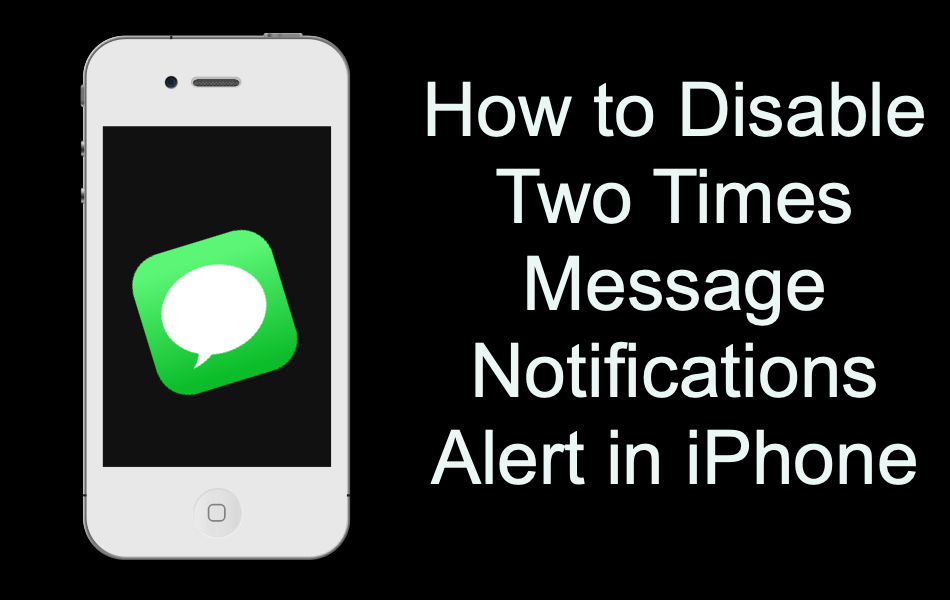 Disable Two Times Message Notifications Alerts in iPhone