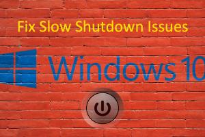 Fix Slow Shutdown Issues in Windows 10