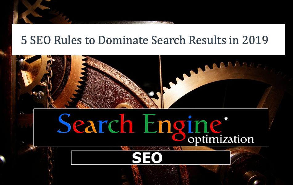 5 SEO Rules to Dominate Online Search Results in 2019