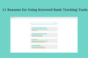 11 Reasons for Using Keyword Rank Tracking Tools