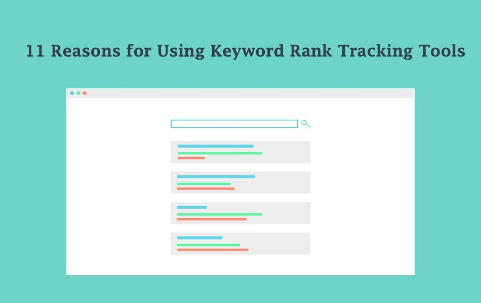 11 Reasons for Using Keyword Rank Tracking Tools