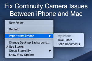 Fix Continuity Camera Issues Between iPhone and Mac