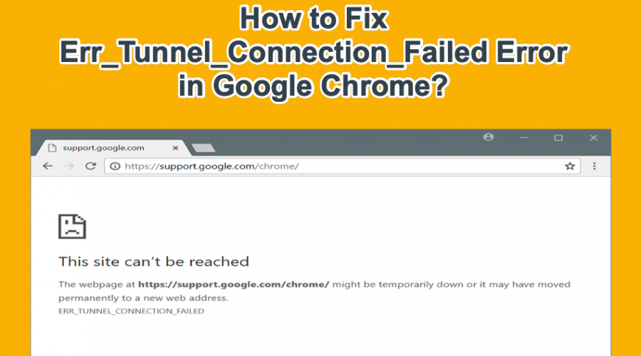 Fix Tunnel Connection Failed Error in Google Chrome