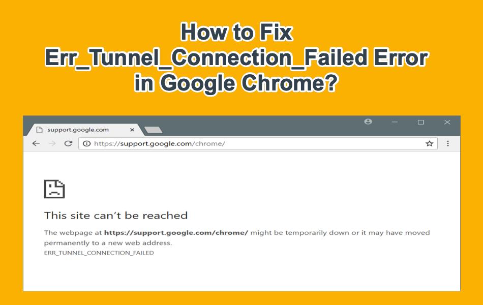 Fix ERR_TUNNEL_CONNECTION_FAILED Error in Google Chrome