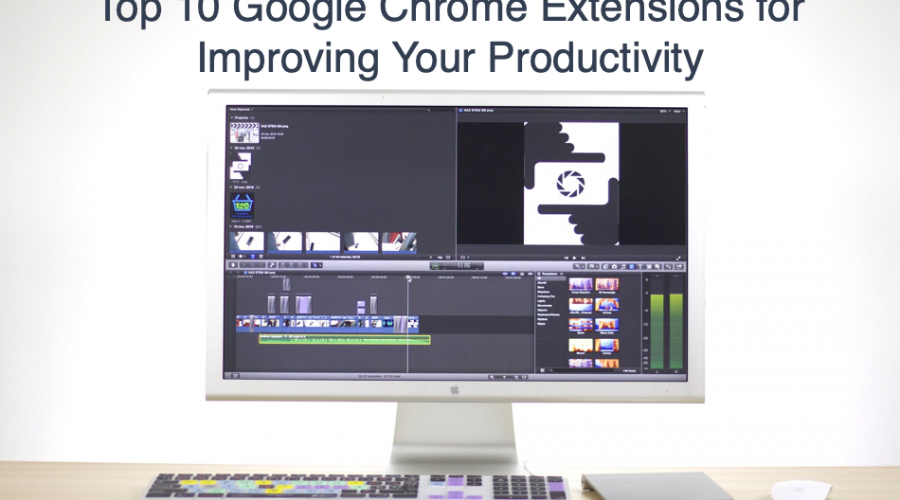 Top 10 Google Chrome Extensions for Improving Your Productivity