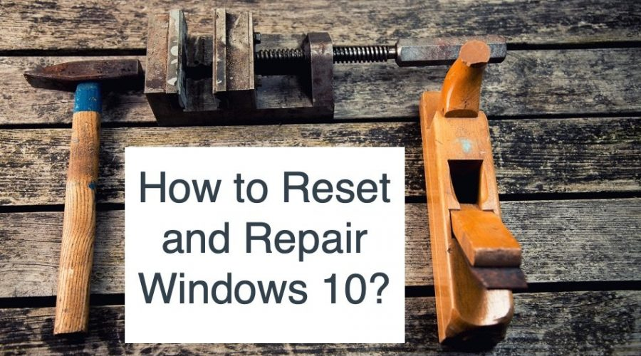 How to Reset and Repair Windows 10?
