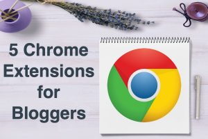 5 Chrome Extensions for Bloggers