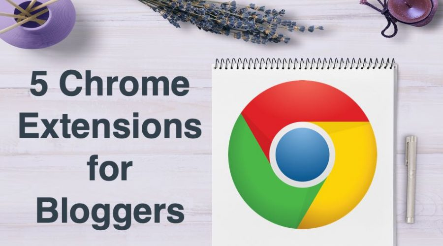 5 Google Chrome Extensions for Bloggers