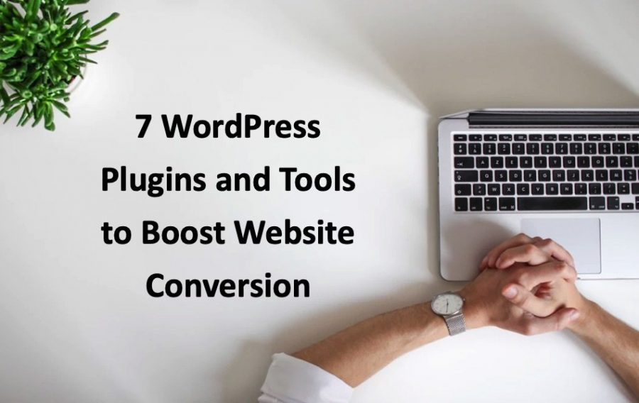 7 WordPress Plugins and Tools to Boost Website Conversion
