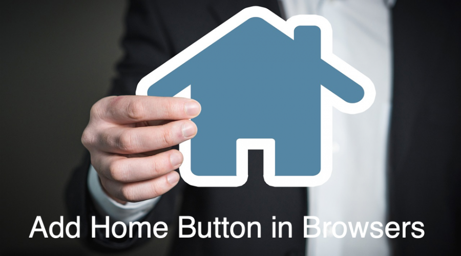 How to Add Home Button in Browsers and Customize the Home Page?