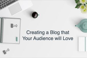 Creating a Blog that Your Audience will Love