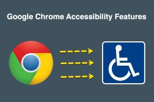 Google Chrome Accessibility Features