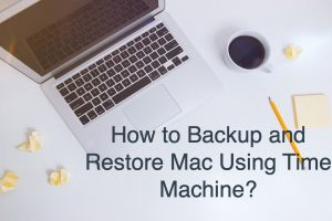 How to Backup and Restore Mac Using Time Machine?