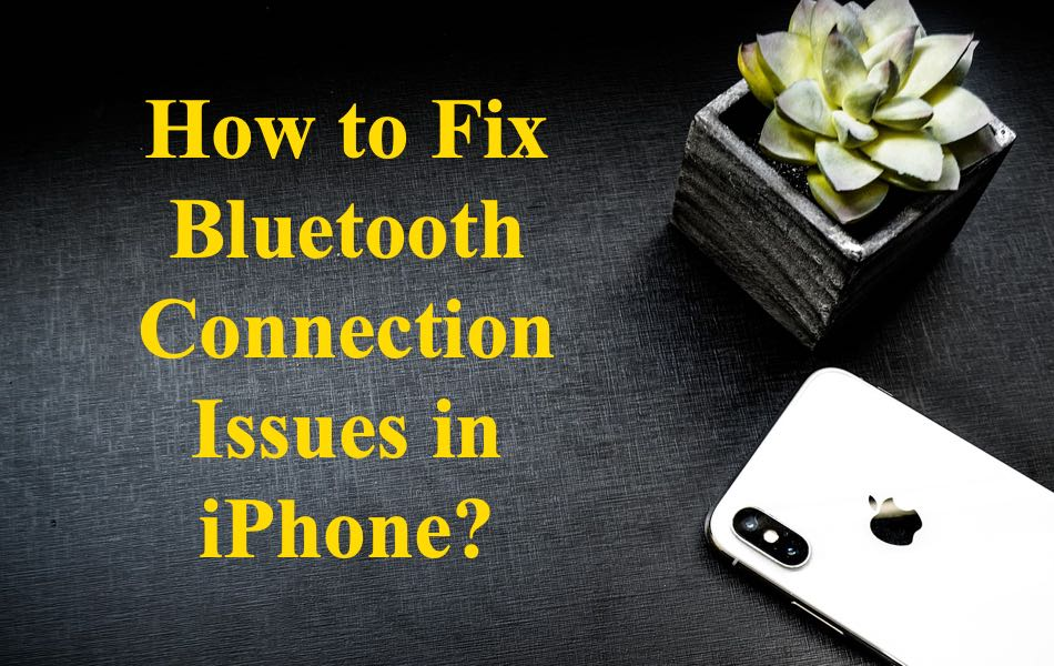 How to Fix Bluetooth Connection Issues in iPhone?