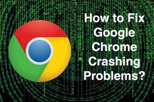 How to Fix Google Chrome Crashing Problems?