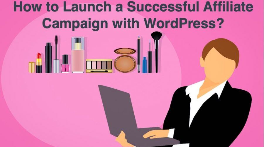 How to Launch a Successful Affiliate Campaign with WordPress?