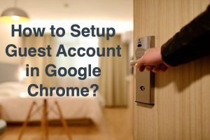 How to Setup Guest Account in Google Chrome?