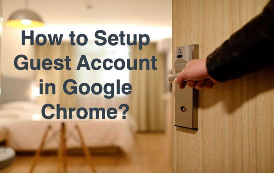 How to Use Guest Account in Google Chrome?