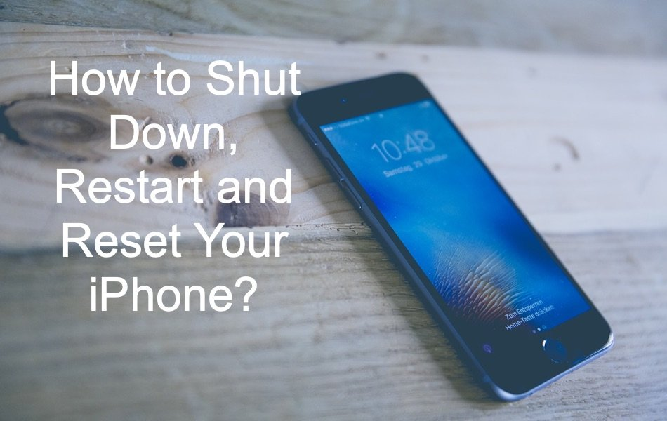 How to Shut Down, Restart and Reset Your iPhone?