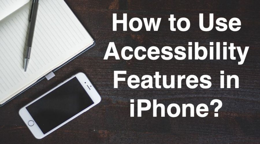 How to Use Accessibility Features in iPhone?