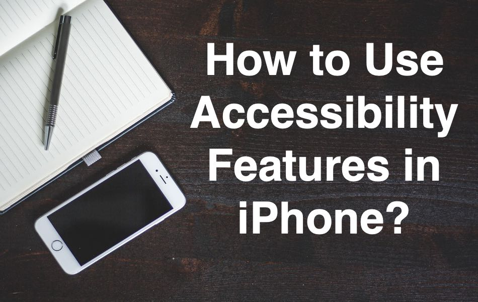 How To Use Accessibility Features In Iphone   U00bb Webnots