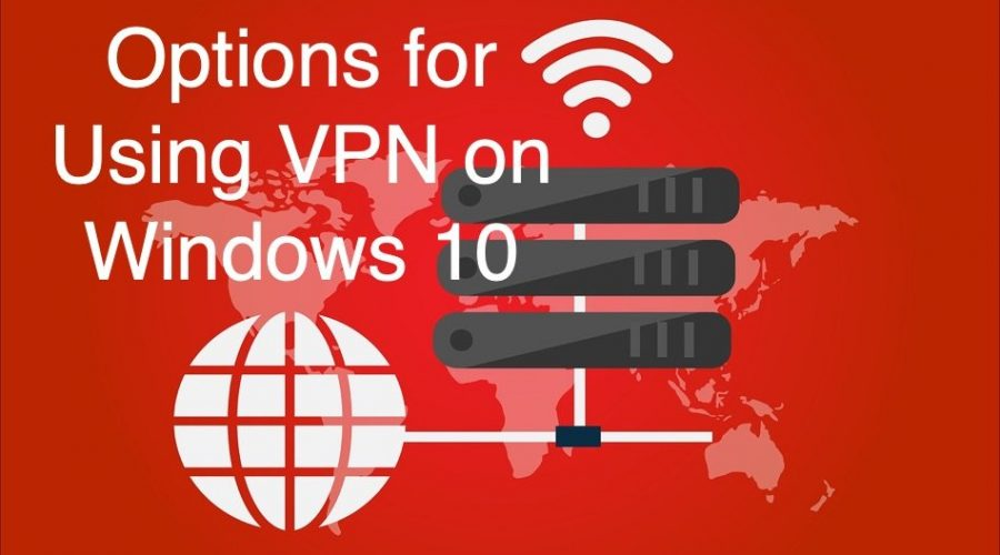 Options For Using VPNs On Windows 10
