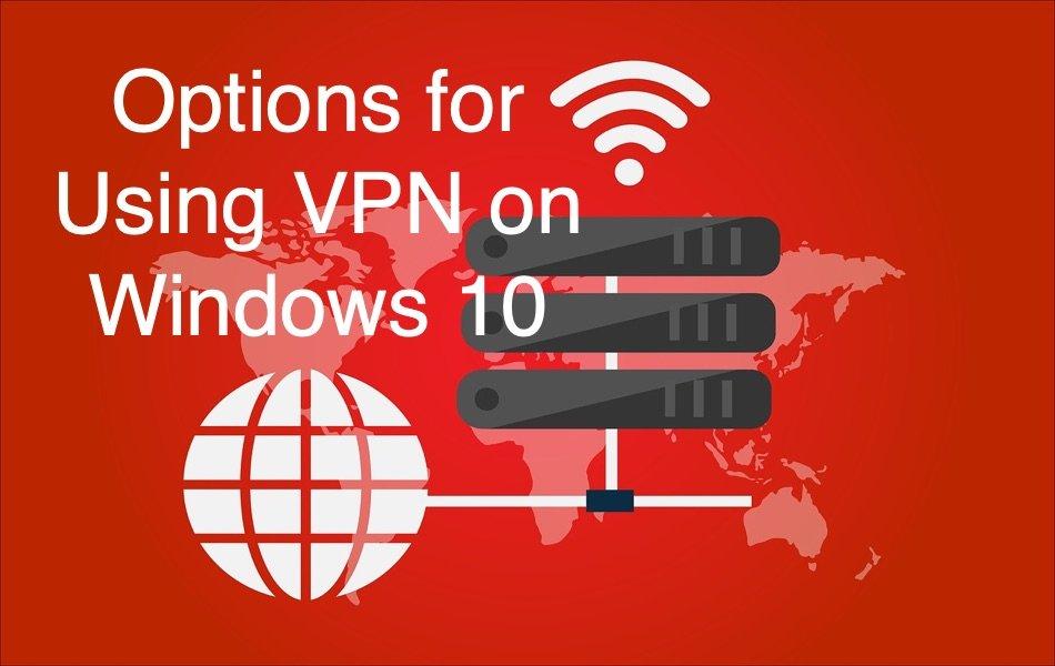Options for Using VPN on Windows 10