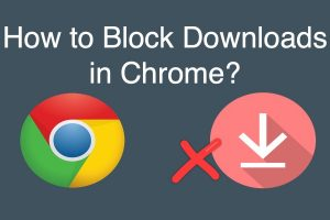 How to Block Downloads in Chrome?