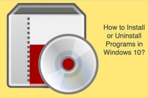 How to Install or Uninstall Programs in Windows 10?