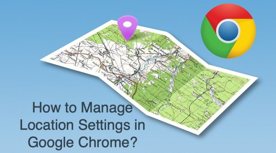 How to Manage Location Settings in Google Chrome?
